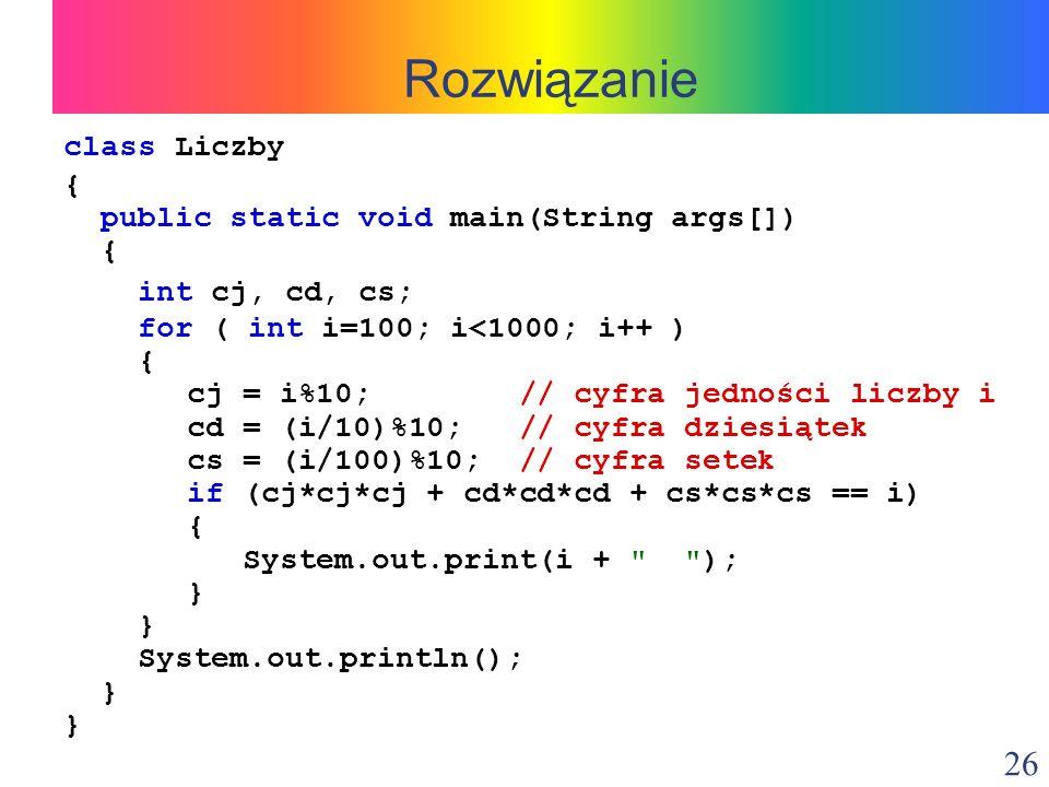 Rozwiązanie class Liczby { public static void main(String args[])